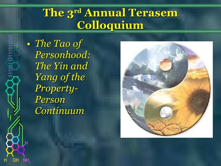 The 3 rd  Annual Terasem Colloquium <ul><li>The Tao of Personhood:  The Yin and Yang of the Property-Person Continuum  </l...