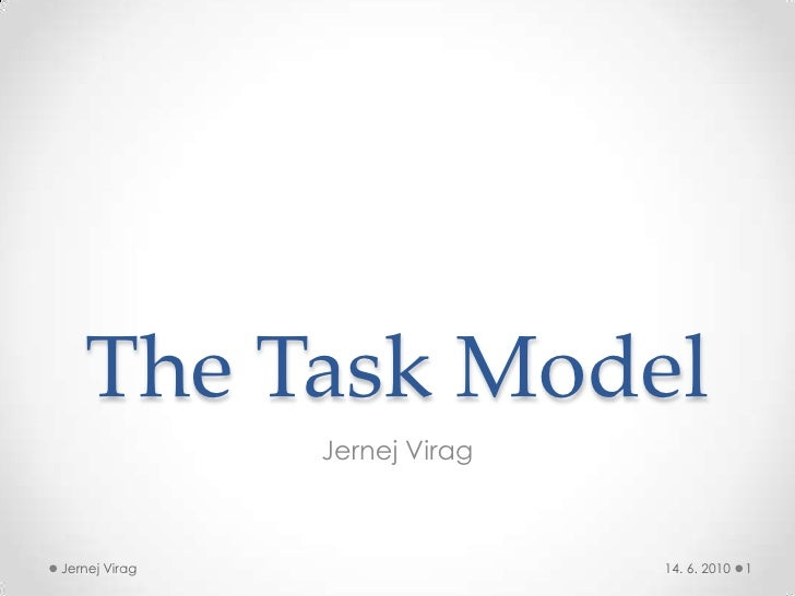 The Task Model<br />Jernej Virag<br />14. 6. 2010<br />1<br />Jernej Virag<br />
