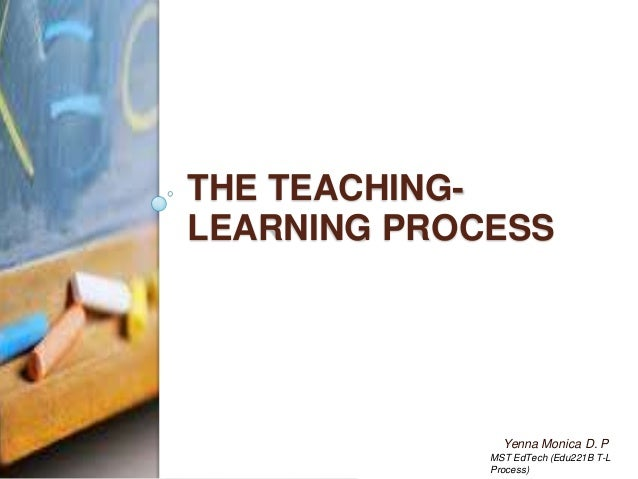 teaching learning process Chapter 13: effective learning and teaching is to detract from science as a process, to put learning for understanding in jeopardy, and to.