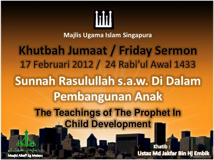 The teachings of the prophet in child developmen khutbah@alkaffkm (17 feb 2012)