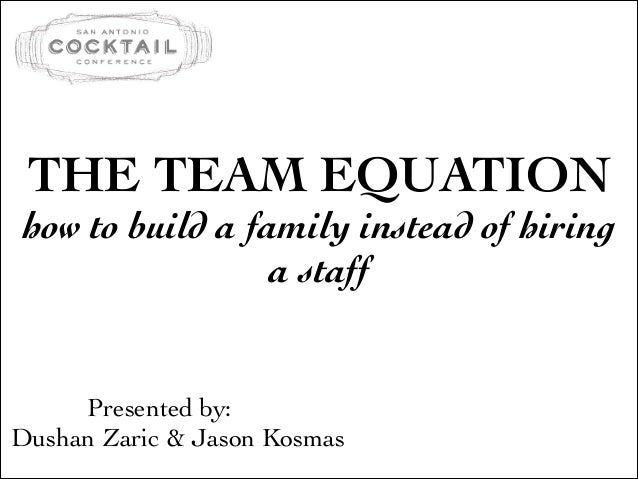 THE TEAM EQUATION   how to build a family instead of hiring a staff   Presented by:  Dushan Zaric & Jason Kosmas