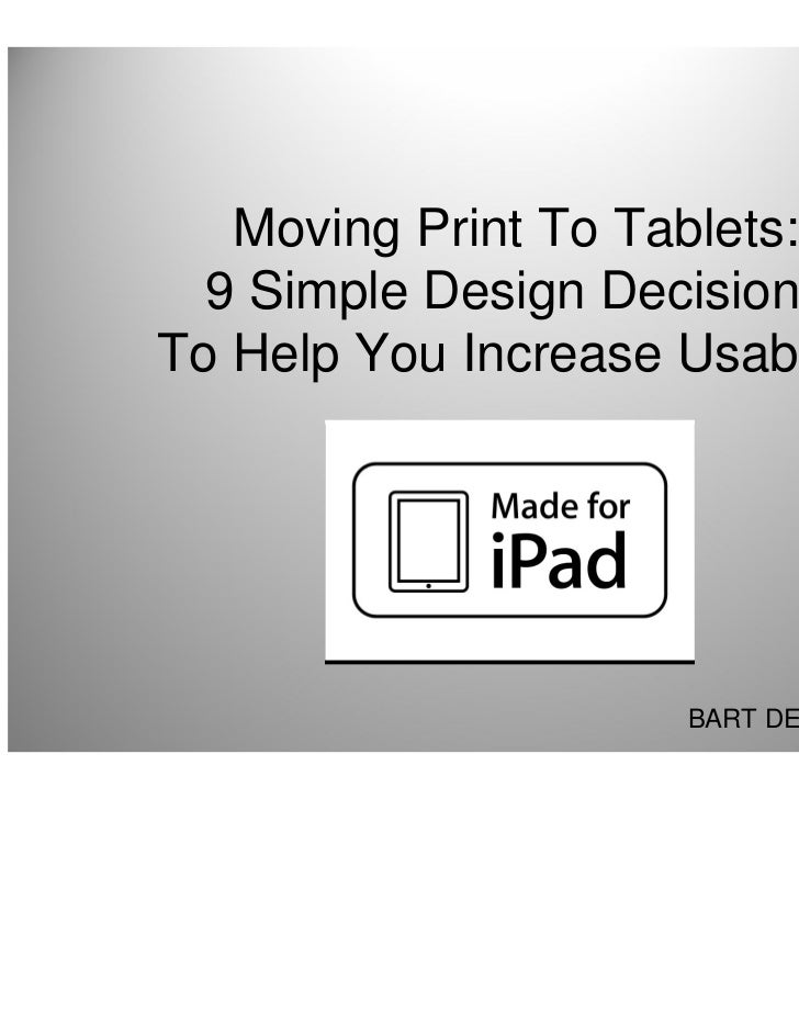 Moving Print To Tablets:  9 Simple Design DecisionsTo Help You Increase Usability                      BART DE PELSMAEKER ...