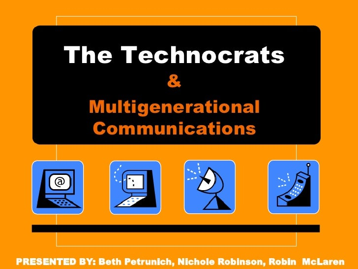 The Technocrats                    &             Multigenerational             CommunicationsPRESENTED BY: Beth Petrunich,...