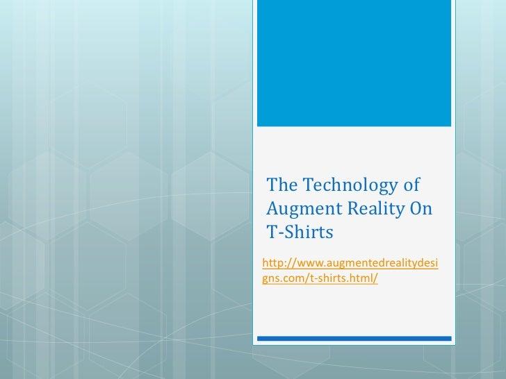 The Technology ofAugment Reality OnT-Shirtshttp://www.augmentedrealitydesigns.com/t-shirts.html/