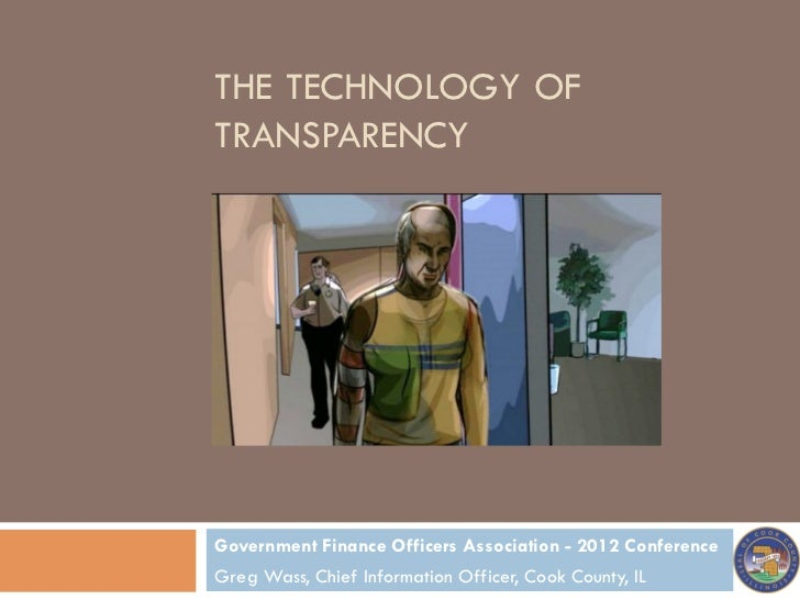 THE TECHNOLOGY OFTRANSPARENCYGovernment Finance Officers Association - 2012 ConferenceGreg Wass, Chief Information Officer...