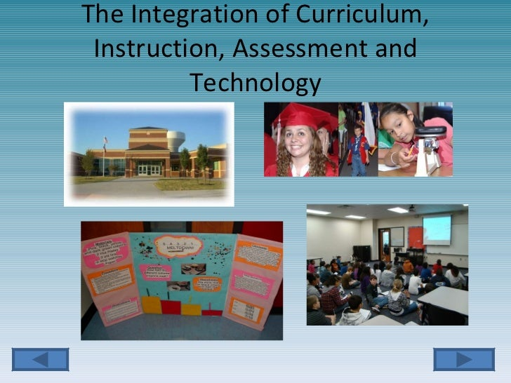 The Integration of Curriculum, Instruction, Assessment and Technology