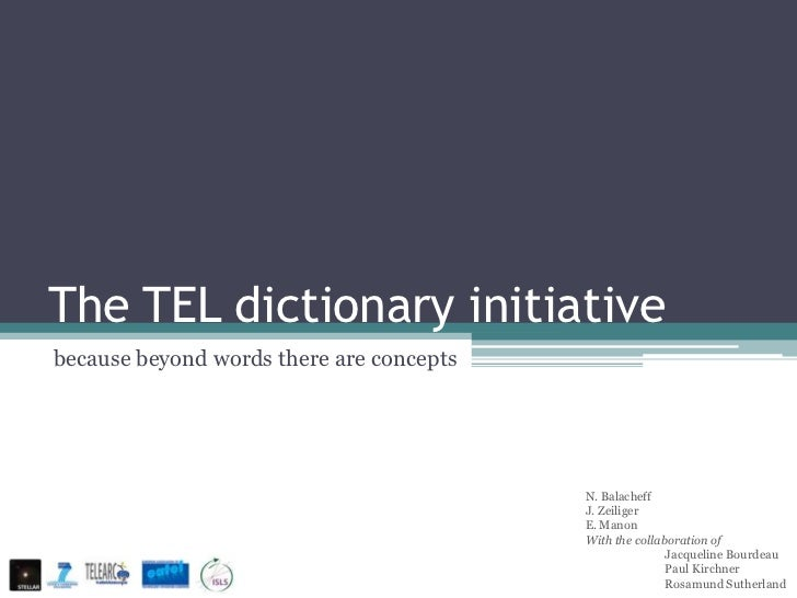 The TEL dictionary initiativebecause beyond words there are concepts                                          N. Balacheff...