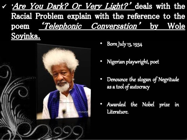 "the telephone conversation by wole soyinka essay Analysis and commentary of ""telephone conversation"" by wole soyinka this poem is about the perceptions, attitudes and problems between the bibme free bibliography & citation maker - mla, apa, chicago, rubric for current events assignments harvard."