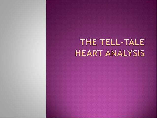 analyzing the tell tale heart Poe's short stories summary and analysis of the tell-tale heart the protagonist of the the tell-tale heart is a classic example of poe's unreliable narrator.