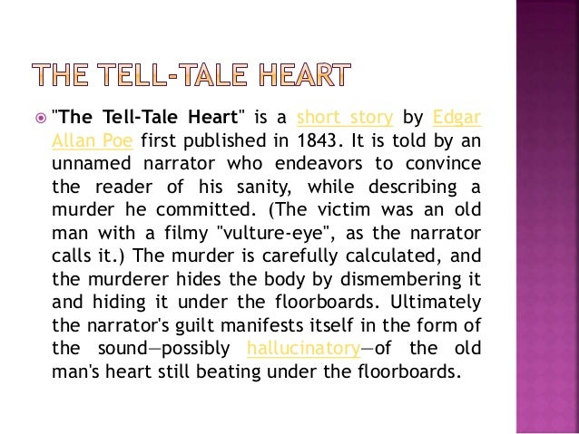 a character analysis of the tell tale heart a short story by edgar allan poe Edgar allen poe (stanley baker) reflects on his latest masterwork in the tell-tale heart (1953) baker had performed the story in a one-man-show in the same year the 20-minute film was produced, so it's fairly safe to assume that the film was very much conceived to capture the very essence of that stage presentation.
