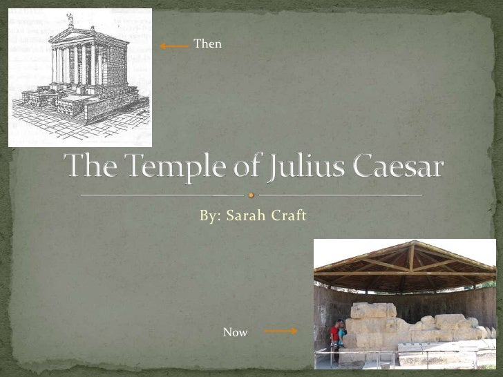 By: Sarah Craft<br />The Temple of Julius Caesar<br />Then<br />Now<br />