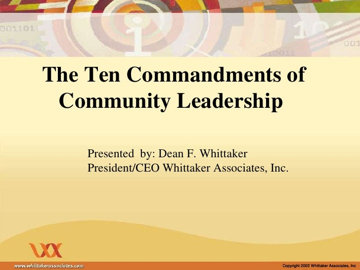 The Ten Commandments of Community Leadership  <br />Presented  by: Dean F. Whittaker<br />President/CEO Whittaker Associa...