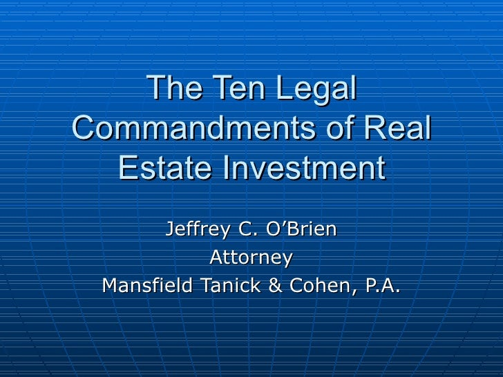 The Ten Legal Commandments of Real Estate Investment Jeffrey C. O'Brien Attorney Mansfield Tanick & Cohen, P.A.