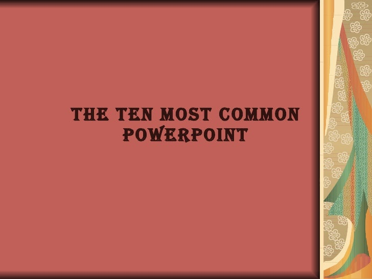 The Ten Most Common PowerPoint