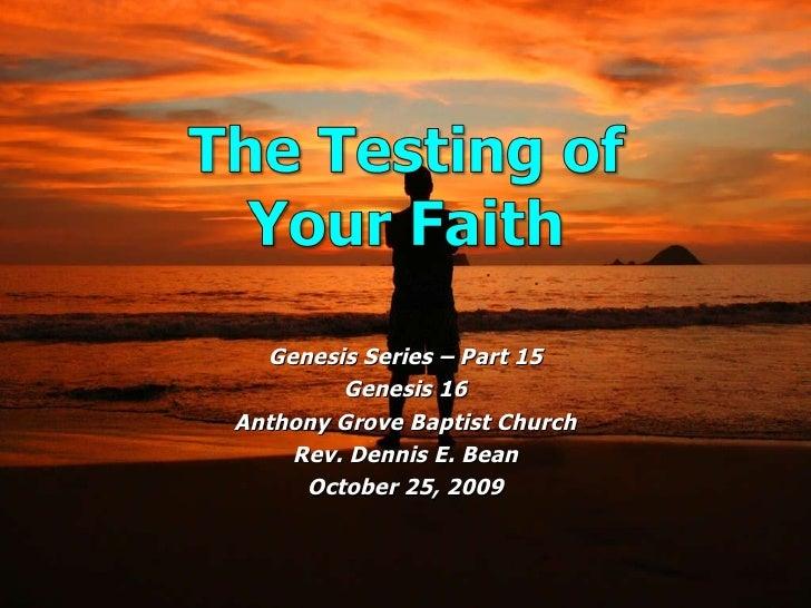 Genesis Series – Part 15 Genesis 16 Anthony Grove Baptist Church Rev. Dennis E. Bean October 25, 2009