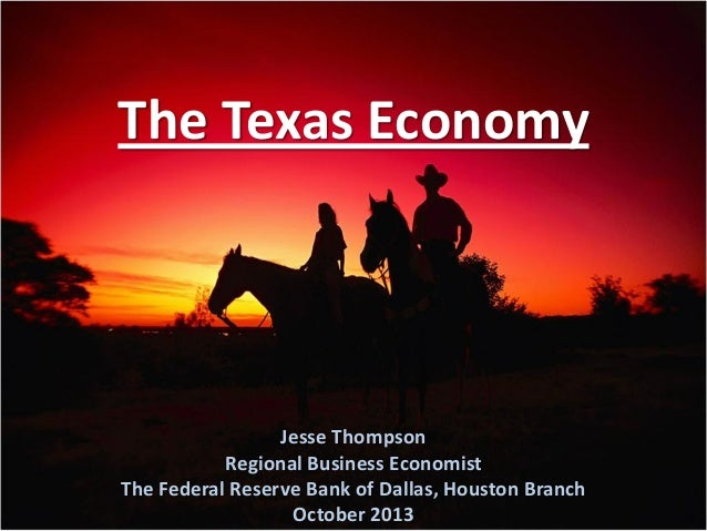 The Texas Economy  Jesse Thompson Regional Business Economist The Federal Reserve Bank of Dallas, Houston Branch October 2...