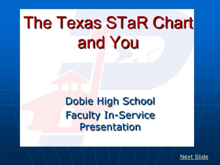 The Texas STaR Chart       and You       Dobie High School     Faculty In-Service       Presentation                      ...