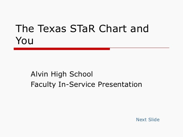 The Texas STaR Chart and You Alvin High School Faculty In-Service Presentation Next Slide
