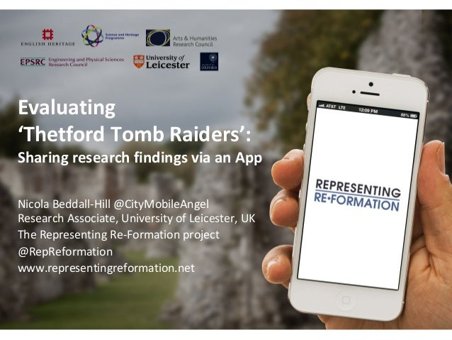 Evaluating 'Thetford Tomb Raiders': Sharing research findings via an App Nicola Beddall-Hill @CityMobileAngel Research Ass...
