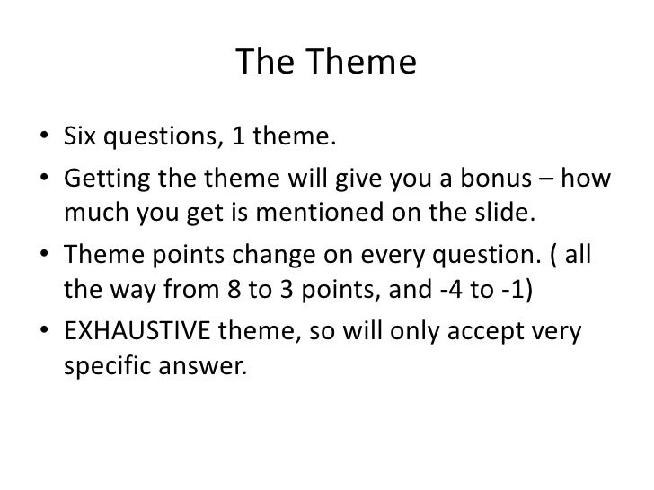 The Theme<br />Six questions, 1 theme.<br />Getting the theme will give you a bonus – how much you get is mentioned on the...