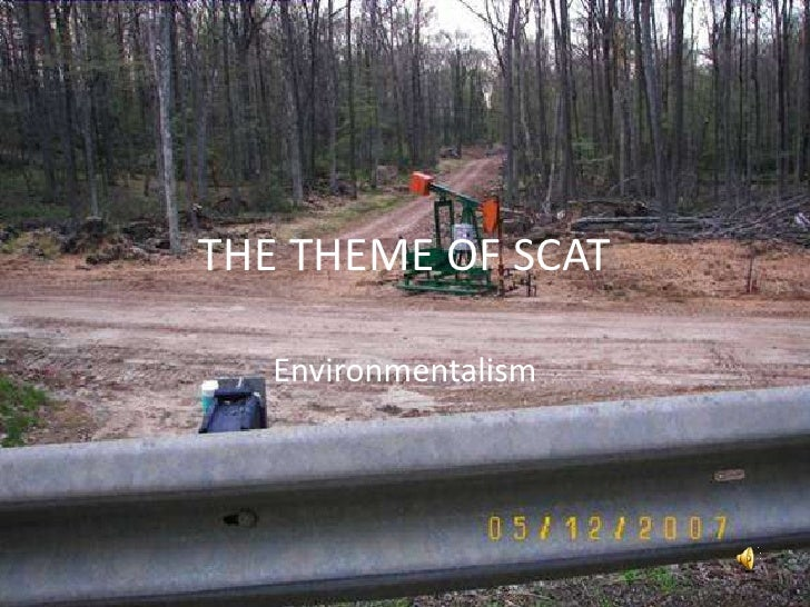 THE THEME OF SCAT     Environmentalism