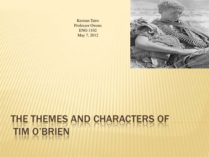 Kerstan Tatro           Professor Owens              ENG-1102             May 7, 2012THE THEMES AND CHARACTERS OF TIM O'BR...