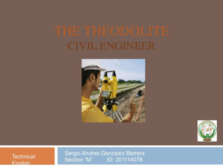 "The TheodoliteCivil Engineer<br />Sergio Andres Gonzalez Barrera   <br />Section ""M""         ID: 201114078<br />TechnicalE..."