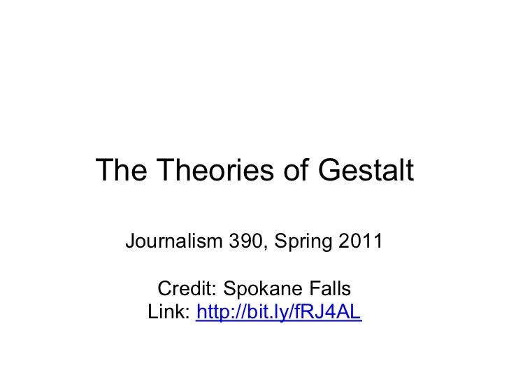 The Theories of Gestalt  Journalism 390, Spring 2011     Credit: Spokane Falls    Link: http://bit.ly/fRJ4AL