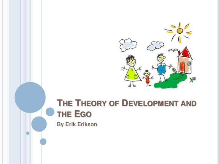 The Theory of Development and the Ego<br />By Erik Erikson<br />