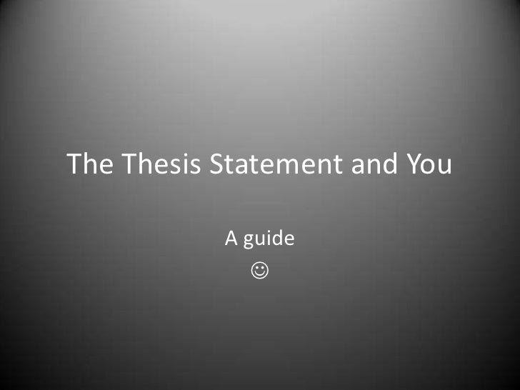 The Thesis Statement and You<br />A guide<br /><br />