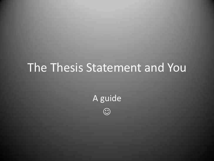 The Thesis Statement and You<br />A guide<br /><br />