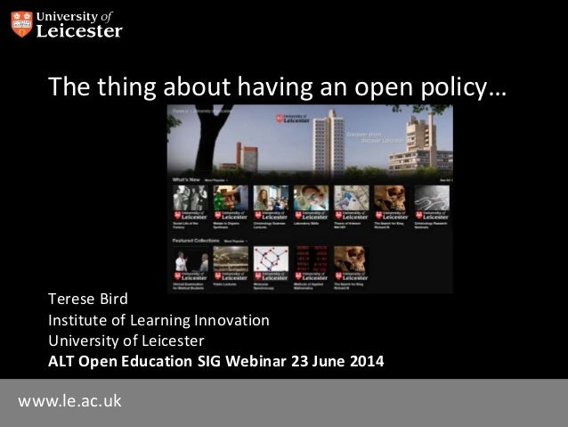 www.le.ac.uk The thing about having an open policy… Terese Bird Institute of Learning Innovation University of Leicester A...