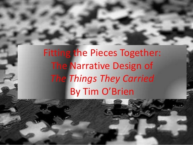 Fitting the Pieces Together:  The Narrative Design of  The Things They Carried       By Tim O'Brien