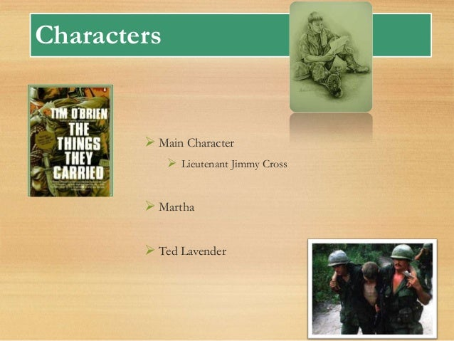 the things they carried character analysis lt jimmy cross essay Ted lavender lt jimmy cross in the second chapter of tim o'brien's the things they carried  go to the things they carried character analysis & quotes.