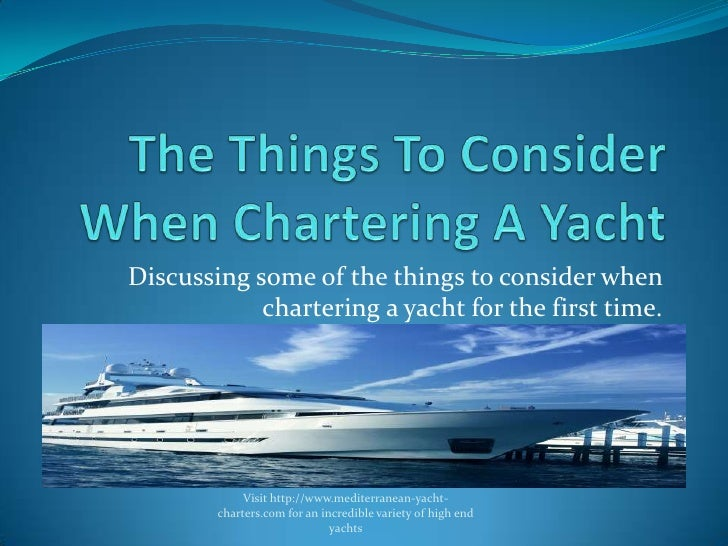The Things To Consider When Chartering A Yacht<br />Discussing some of the things to consider when chartering a yacht for ...