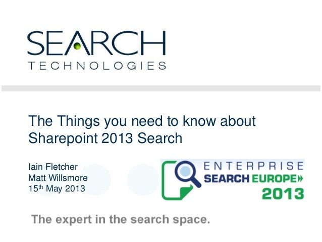 1The Things you need to know aboutSharepoint 2013 SearchIain FletcherMatt Willsmore15th May 2013