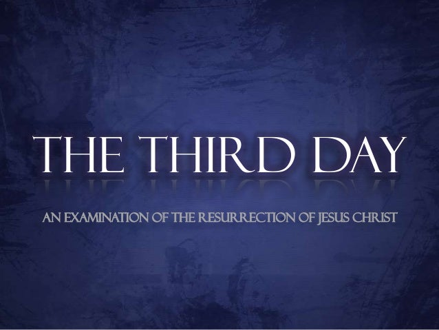 The Third Day - A Defense Of The Resurrection Part 2