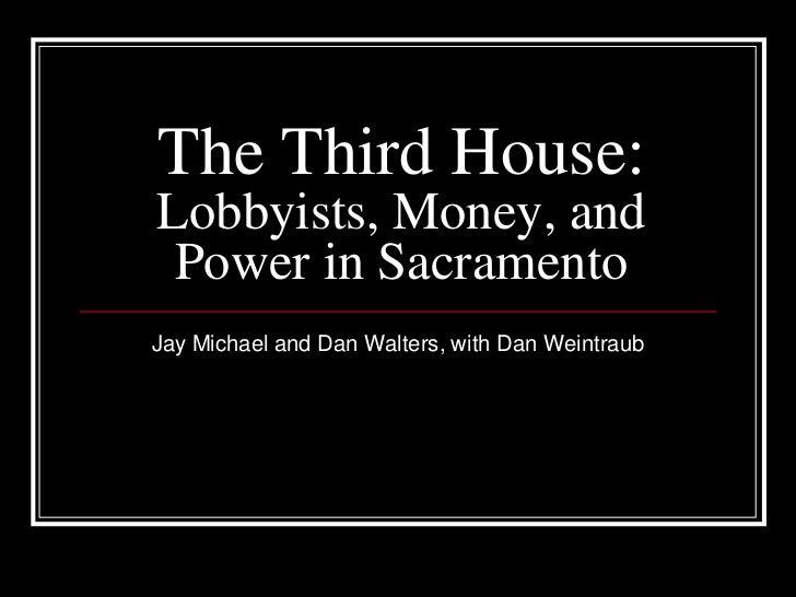The Third House:Lobbyists, Money, and Power in SacramentoJay Michael and Dan Walters, with Dan Weintraub