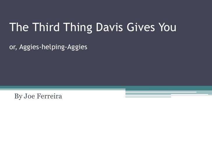 The Third Thing Davis Gives Youor, Aggies-helping-Aggies By Joe Ferreira
