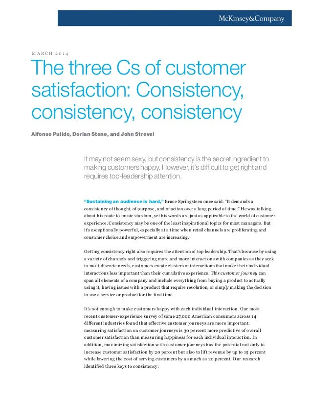 The three Cs of customer satisfaction: Consistency, consistency, consistency It may not seem sexy, but consistency is the ...