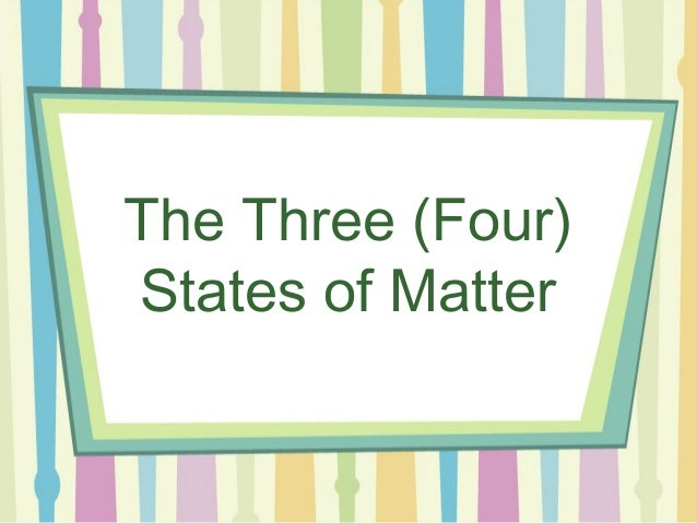 The Three (Four)States of Matter