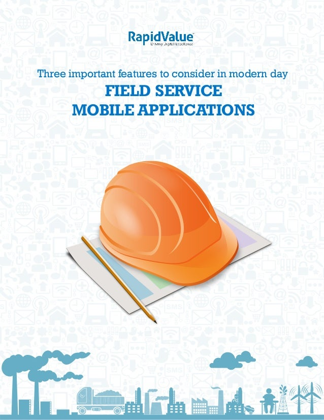 Three important features to consider in modern day FIELD SERVICE MOBILE APPLICATIONS