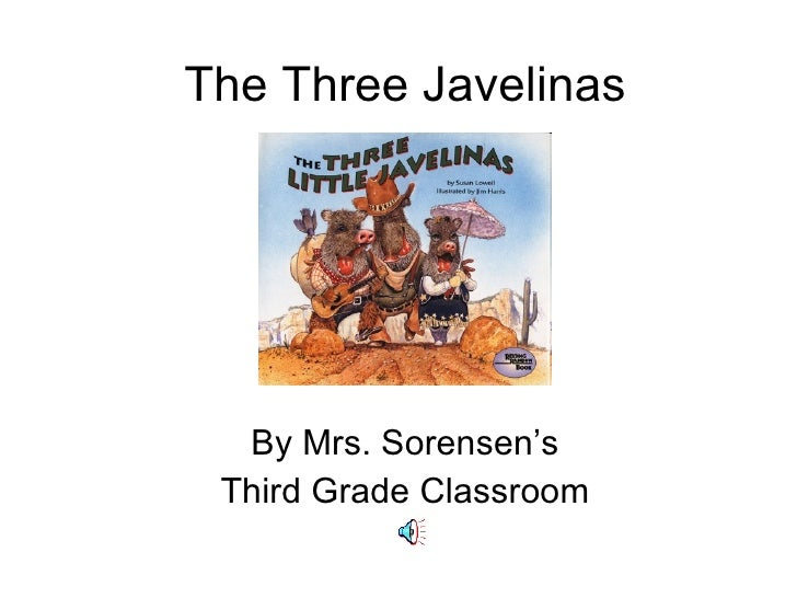 The Three Javelinas By Mrs. Sorensen's Third Grade Classroom
