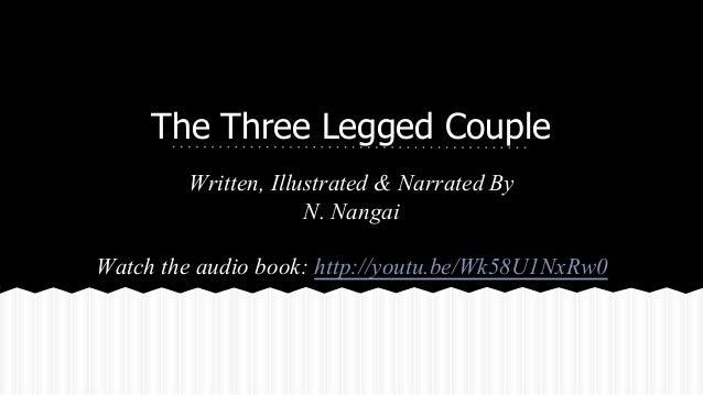 The Three Legged Couple Written, Illustrated & Narrated By N. Nangai Watch the audio book: http://youtu.be/Wk58U1NxRw0