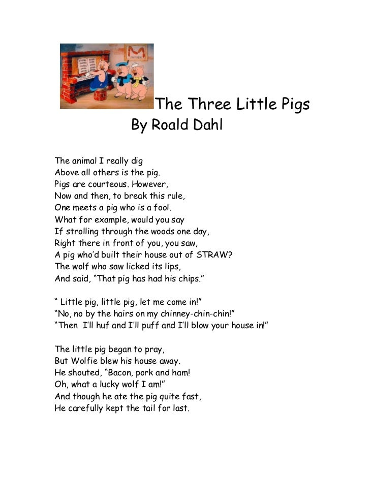 The Three Little Pigs                    By Roald DahlThe animal I really digAbove all others is the pig.Pigs are courteou...