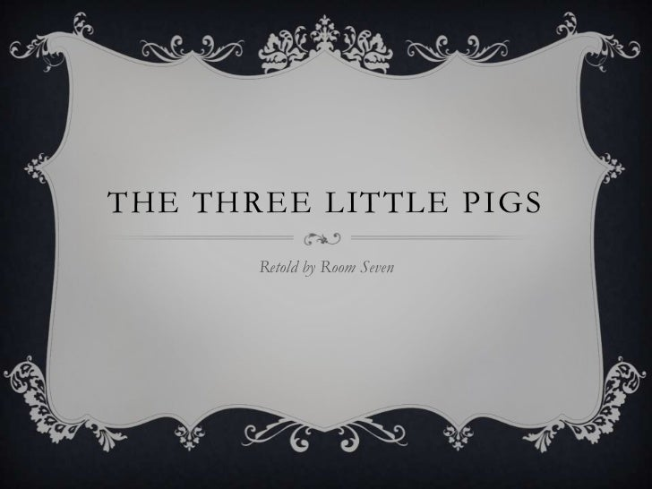 The Three little pigs <br />Retold by Room Seven<br />