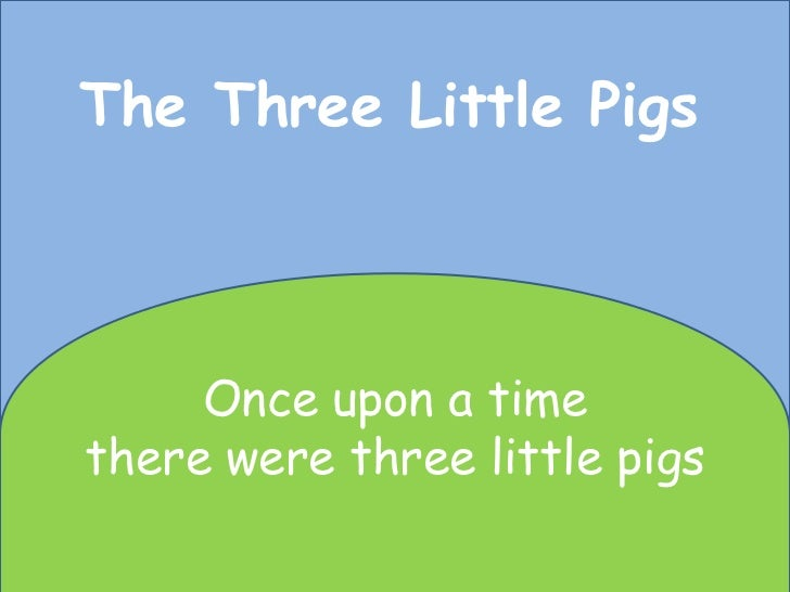 The Three Little Pigs     Once upon a timethere were three little pigs