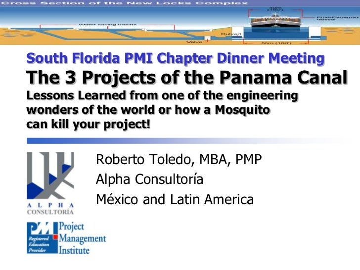 South Florida PMI Chapter Dinner MeetingThe 3 Projects of the Panama CanalLessons Learned from one of the engineeringwonde...