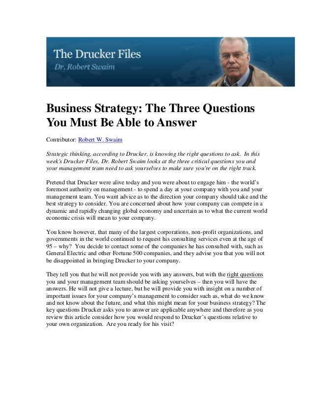 Business Strategy: The Three QuestionsYou Must Be Able to AnswerContributor: Robert W. SwaimStrategic thinking, according ...
