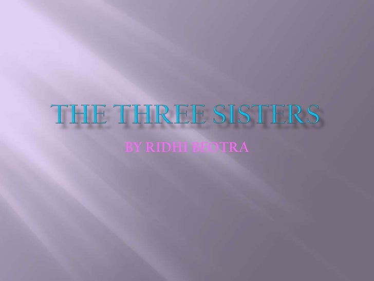THE THREE SISTERS<br />BY RIDHI BEOTRA<br />